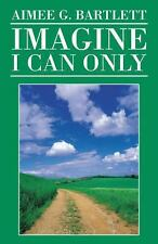 I Can Only Imagine by Aimee G. Bartlett (2013, Paperback)