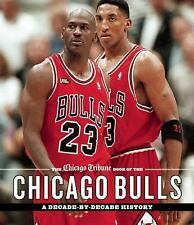 The Chicago Tribune Book of the Chicago Bulls: A Decade-By-Decade History by Chi