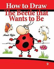 How to Draw the Beetle That Wants to Be : Drawing Book for Kids and Adults by...
