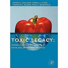 Toxic Legacy : Synthetic Toxins in the Food, Water and Air of American Cities...