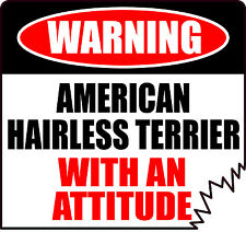 WARNING AMERICAN HAIRLESS TERRIER WITH AN ATTITUDE STICKER DECAL