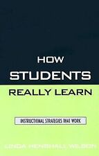 How Students Really Learn : Instructional Strategies That Work by Linda...