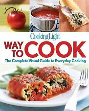 Cooking Light Way to Cook: The Complete Visual Guide To Everyday Cooking by Coo
