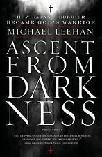 Ascent from Darkness : How Satan's Soldier Became God's Warrior by Michael...