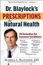 Dr. Blaylock's Prescriptions for Natural Health : 70 Remedies for Common...