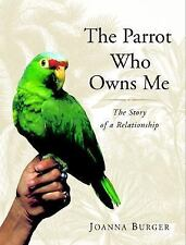 The Parrot Who Owns Me: The Story of a Relationship, Burger, Joanna, Good Book