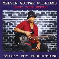 Melvin Guitar Williams - Shut Your Mouth - New Factory Sealed CD