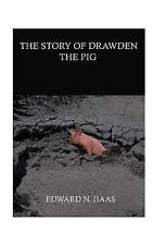 NEW - The Story of Drawden the Pig by Haas, Edward N.
