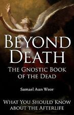 Beyond Death : The Gnostic Book of the Dead - What You Should Know about the...