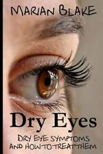 Dry Eyes : Dry Eye Symptoms and How to Treat Them by Marian Blake (2014,...