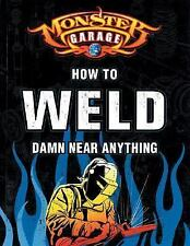Monster Garage: How to Weld Damn Near Anything (Motorbooks Workshop), Finch, Ric