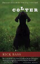 Colter : The True Story of the Best Dog I Ever Had by Rick Bass (2001, Paperb...