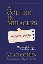 A Course in Miracles Made Easy : Mastering the Journey from Fear to Love by...