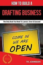 How to Build a Drafting Business (Special Edition) : The Only Book You Need...