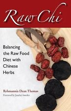 Raw Chi : Balancing the Raw Food Diet with Chinese Herbs by Rehmannia Dean...