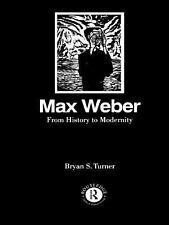 Max Weber : From History to Modernity by Bryan S. Turner (1993, Paperback)