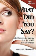 What Did You Say?: An Unexpected Journey into the World of Hearing Loss 2nd Edit