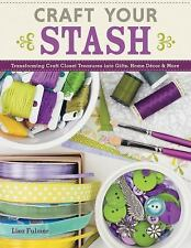 Craft Your Stash: Transforming Craft Closet Treasures into Gifts, Home Décor & M