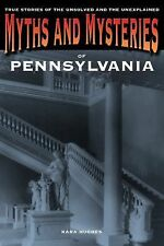 Myths and Mysteries of Pennsylvania: True Stories of the Unsolved and Unexplaine