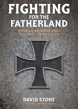Fighting for the Fatherland: The Story of the German Soldier from 1648 to the...