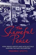 The Shameful Peace: How French Artists and Intellectuals Survived the Nazi Occup