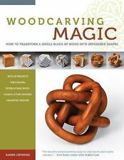 Woodcarving Magic : How to Transform a Single Block of Wood into Impossible...
