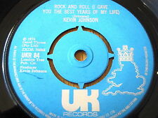 "KEVIN JOHNSON - ROCK AND ROLL (I GAVE YOU THE BEST YEARS OF MY LIFE)  7"" VINYL"