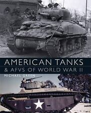 American Tanks and AFVs of World War II by Mike Green (2014, Hardcover)
