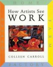 How Artists See: How Artists See - Work : Farm, Factory, Home, Office How Artis…