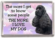 "American Cocker Spaniel Dog Fridge Magnet ""THE MORE I LOVE MY DOG""  by Starprint"