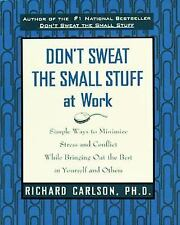 Don't Sweat the Small Stuff at Work by Richard Carlson, Ph.D. Self-help