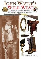 John Wayne's Wild West: An Illustrated History of Cowboys, Gunfighters, Weapons,