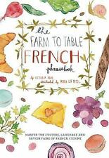 The Farm to Table French Phrasebook : Master the Culture, Language and Savoir...