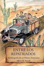 Entre Los Repatriados : Autobiografia de un Mexico Americano by Albino R....