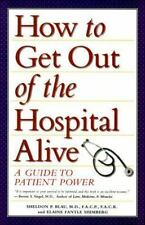 How to Get Out of the Hospital Alive: A Guide to Patient Power, Sheldon P. Blau,