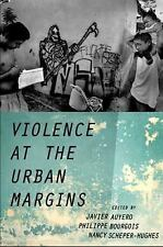 Violence At The Urban Margins Javier Auyero Paperback Book