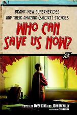 Who Can Save Us Now?: Brand-New Superheroes and Their Amazing Short Stories