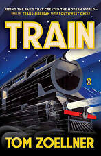 New TRAIN Tom Zoelnner RIDING THE RAILS THAT CREATED THE MODERN WORLD
