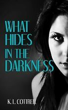 What Hides in the Darkness by K. L. Cottrell (2014, Paperback)