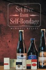 NEW Set Free from Self-Bondage by Windell Kelley