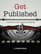 Get Published: A First-time Writer's Guide to Publishing  New Book