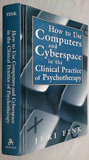 JERI FINK.HOW TO USE COMPUTERS AND CYBERSPACE IN PSYCHOTHERAPY.1ST H/B 1999