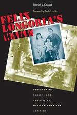Felix Longoria's Wake: Bereavement, Racism, and the Rise of Mexican American...