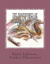 Adventures of Dennis the Dragon: In Search of Dragon Land, Katie Johnson papback