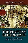 The Egyptian Path of Love : A Journey to Sacred Marriage by Katy Noura Butler...