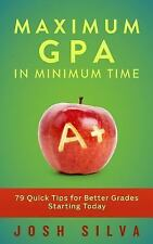 Maximum GPA in Minimum Time: 79 Quick Tips for Better Grades Starting Today