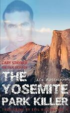 True Crime by Evil Killers: Cary Stayner: the True Story of the Yosemite Park...