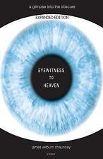 Eyewitness to Heaven - Expanded Second Edition : A Glimpse into the Obscure...