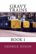 Gravy Trains : Book 1 by George Dixon (2013, Paperback)