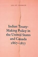 Indian Treaty-Making Policy in the United States and Canada, 1867-1877 by...